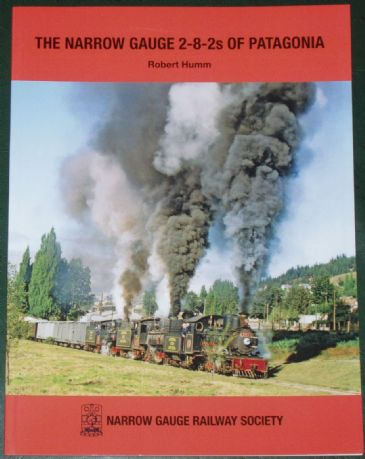 The Narrow Gauge 2-8-2s of Patagonia, by Robert Humm